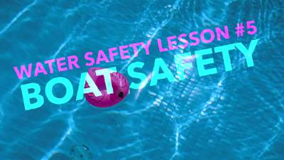 Water Safety Lesson Five: Boat Safety