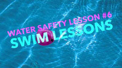 Water Safety Lesson Six: Swim Lessons