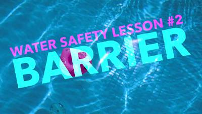 Water Safety Lesson Two: Barrier